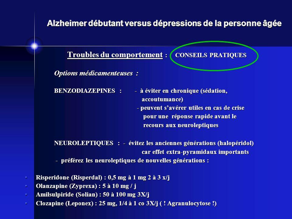 Troubles du comportement : CONSEILS PRATIQUES Options médicamenteuses : BENZODIAZEPINES : - à éviter en chronique (sédation, accoutumance) - peuvent s