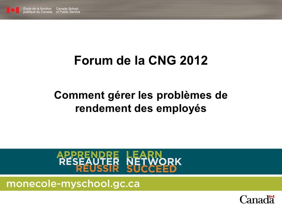 Forum de la CNG 2012 Comment gérer les problèmes de rendement des employés