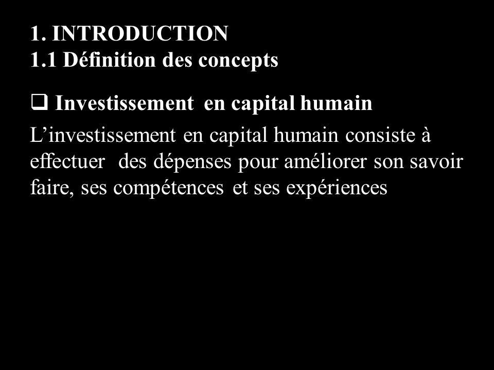 1. INTRODUCTION 1.1 Définition des concepts Investissement en capital humain Linvestissement en capital humain consiste à effectuer des dépenses pour