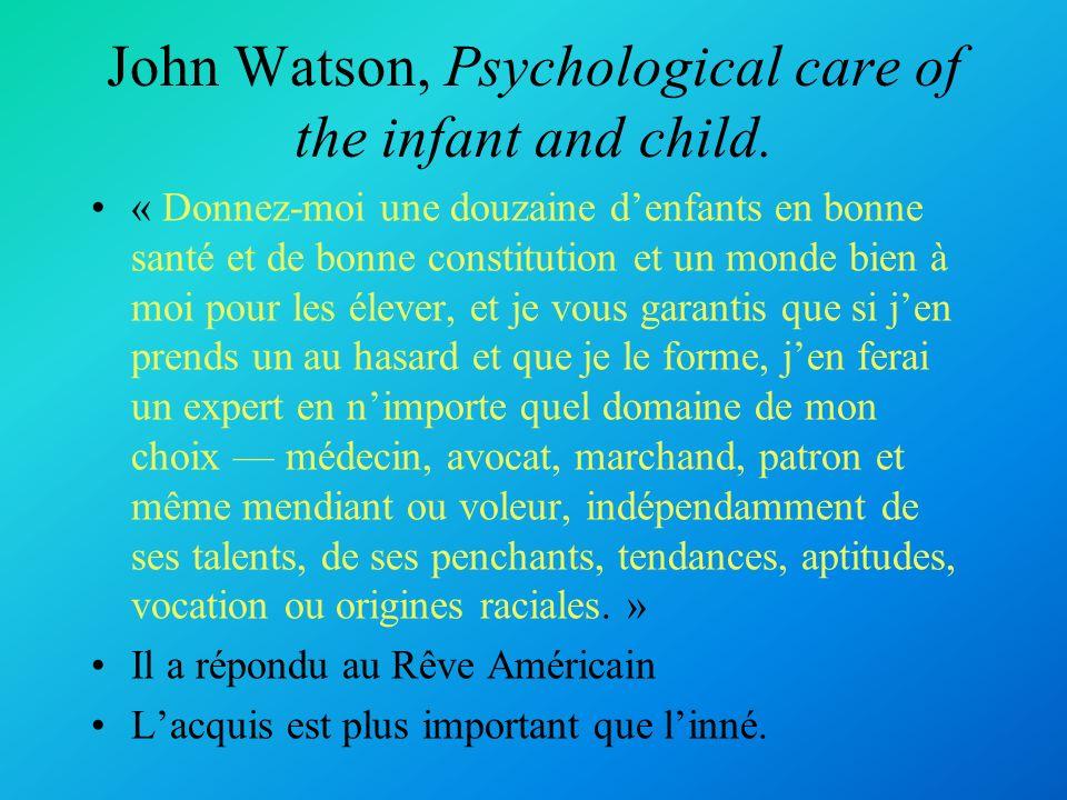 John Watson (1878 - 1958) La prédiction et le contrôle du comportement sont constants chez toutes les espèces.