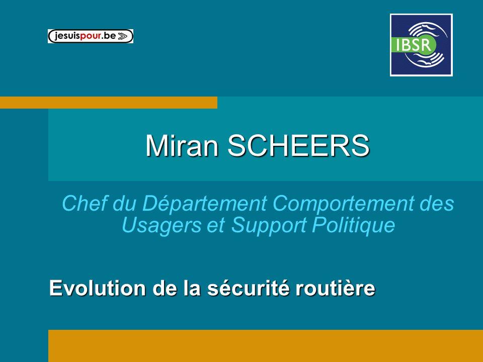 Evolution de la sécurité routière Miran SCHEERS Chef du Département Comportement des Usagers et Support Politique