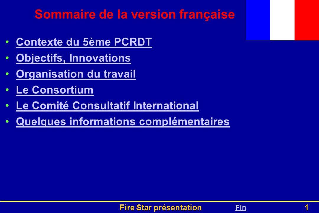Fire Star présentation1 Sommaire de la version française Contexte du 5ème PCRDT Objectifs, Innovations Organisation du travail Le Consortium Le Comité