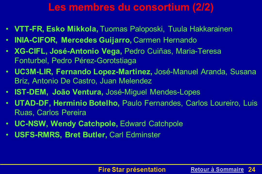 Fire Star présentation24 Les membres du consortium (2/2) VTT-FR, Esko Mikkola, Tuomas Paloposki, Tuula Hakkarainen INIA-CIFOR, Mercedes Guijarro, Carm