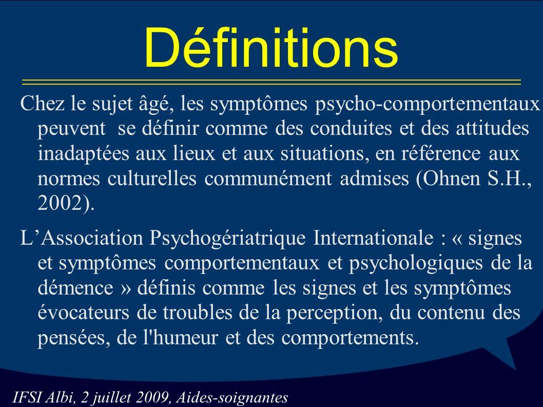 Définitions Chez le sujet âgé, les symptômes psycho-comportementaux peuvent se définir comme des conduites et des attitudes inadaptées aux lieux et aux situations, en référence aux normes culturelles communément admises (Ohnen S.H., 2002).
