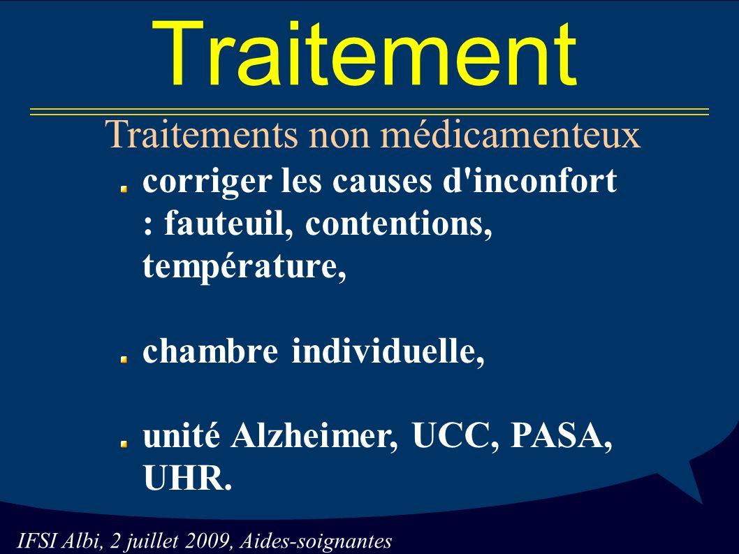 Traitement Traitements non médicamenteux corriger les causes d inconfort : fauteuil, contentions, température, chambre individuelle, unité Alzheimer, UCC, PASA, UHR.