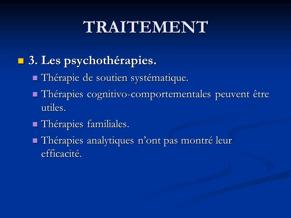 TRAITEMENT 3. Les psychothérapies. 3. Les psychothérapies. Thérapie de soutien systématique. Thérapie de soutien systématique. Thérapies cognitivo-com