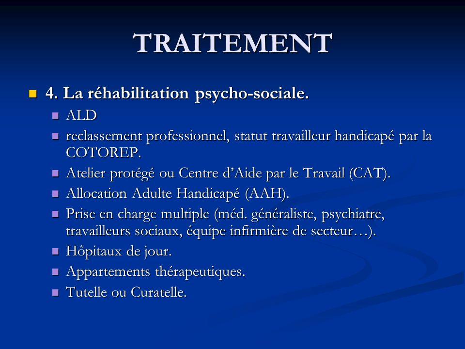 TRAITEMENT 4. La réhabilitation psycho-sociale. 4. La réhabilitation psycho-sociale. ALD ALD reclassement professionnel, statut travailleur handicapé