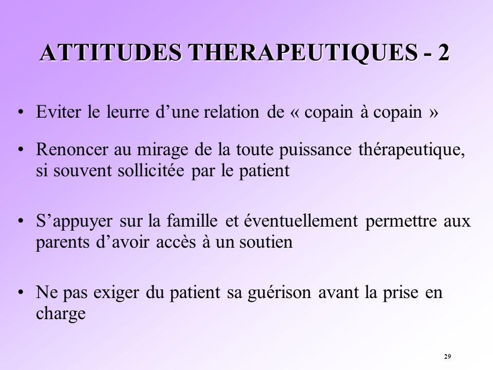 29 ATTITUDES THERAPEUTIQUES - 2 Eviter le leurre dune relation de « copain à copain » Renoncer au mirage de la toute puissance thérapeutique, si souve