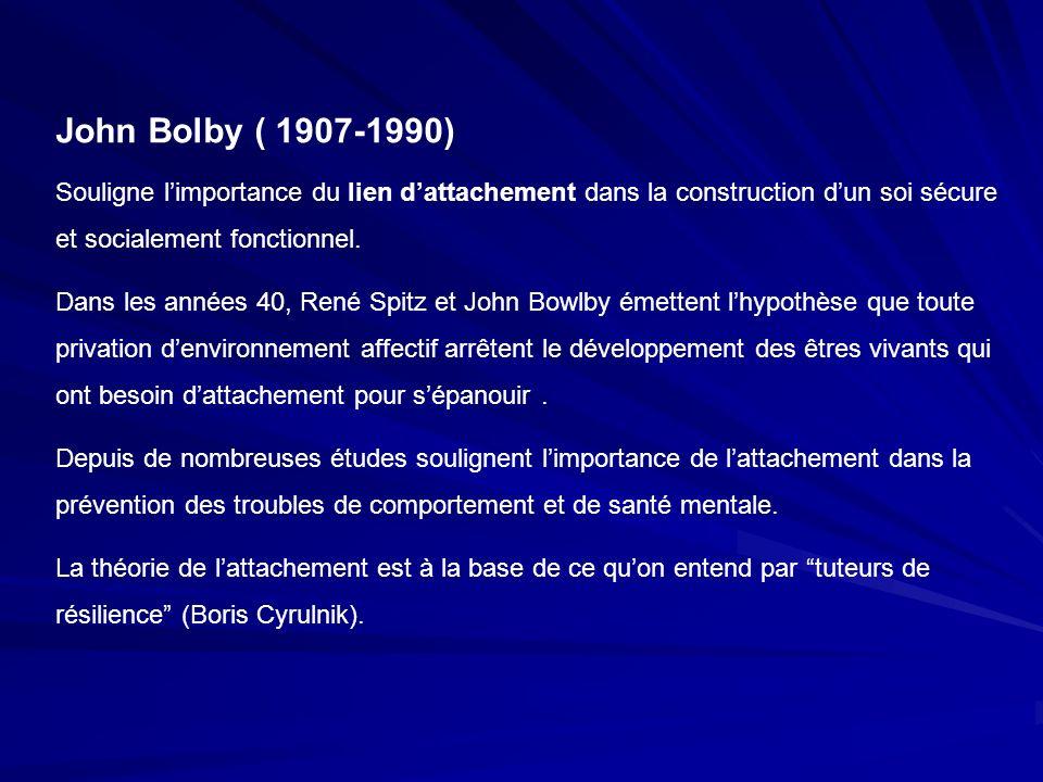 John Bolby ( 1907-1990) Souligne limportance du lien dattachement dans la construction dun soi sécure et socialement fonctionnel. Dans les années 40,