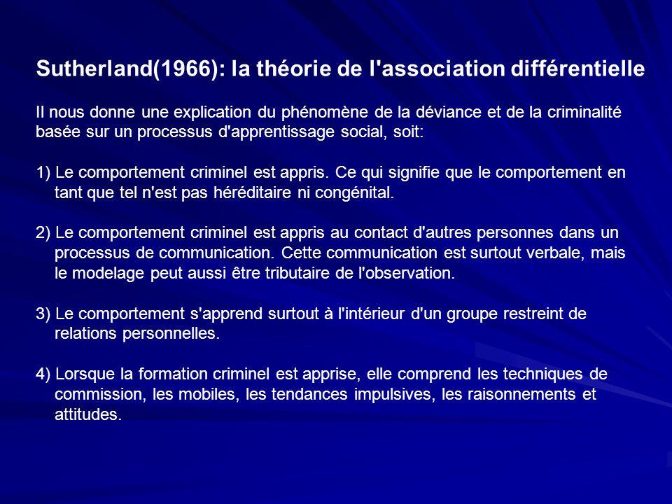 Sutherland(1966): la théorie de l'association différentielle Il nous donne une explication du phénomène de la déviance et de la criminalité basée sur