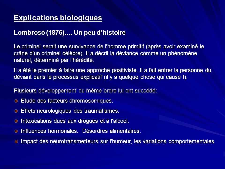 Explications biologiques Lombroso (1876)…. Un peu dhistoire Le criminel serait une survivance de l'homme primitif (après avoir examiné le crâne d'un c