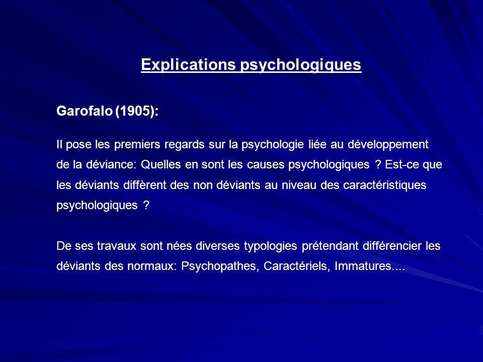 Explications psychologiques Garofalo (1905): Il pose les premiers regards sur la psychologie liée au développement de la déviance: Quelles en sont les
