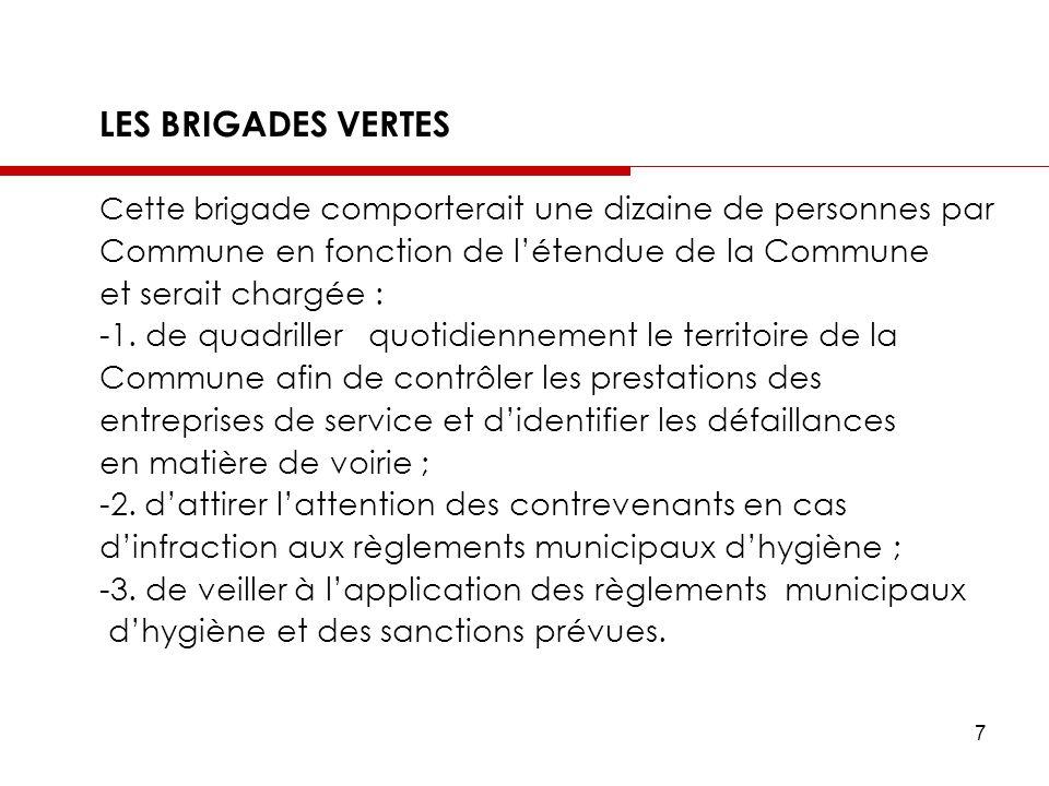 7 LES BRIGADES VERTES Cette brigade comporterait une dizaine de personnes par Commune en fonction de létendue de la Commune et serait chargée : -1. de