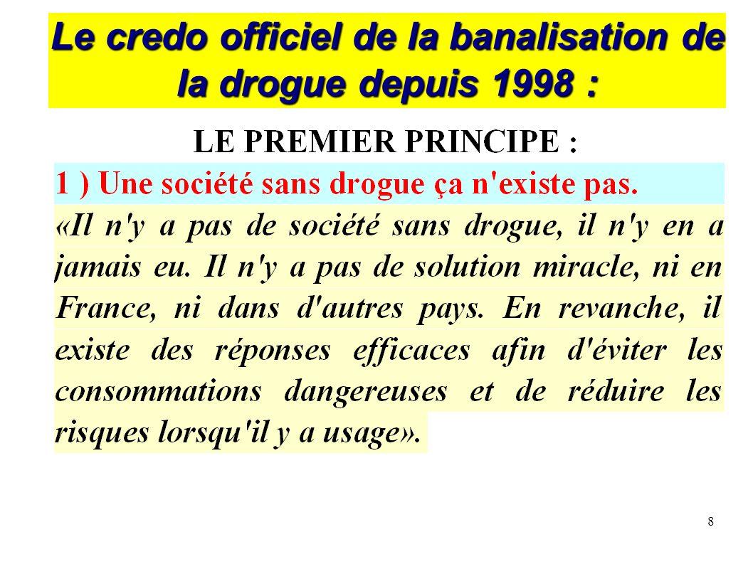 8 Le credo officiel de la banalisation de la drogue depuis 1998 :