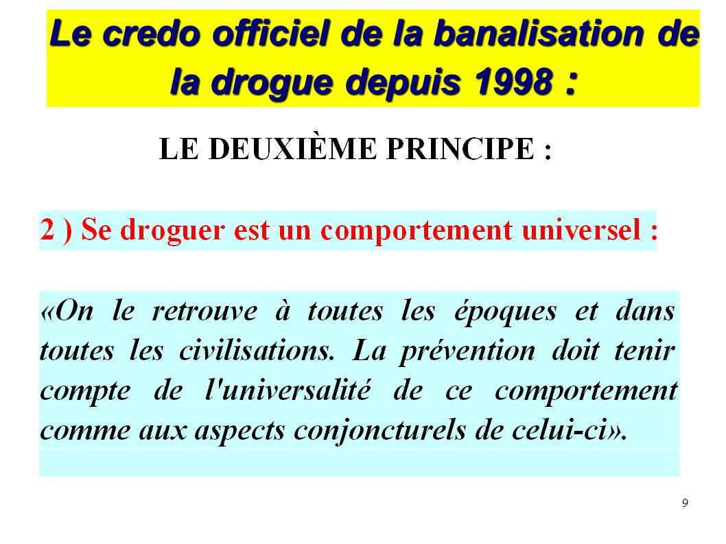 10 Le credo officiel de la banalisation de la drogue depuis 1998 :