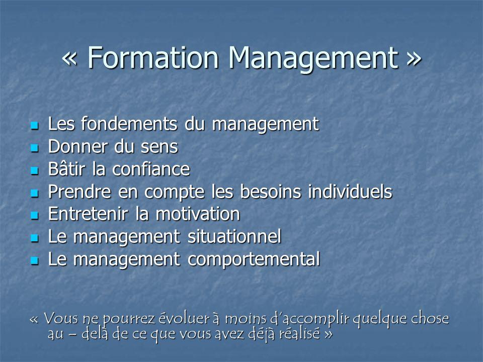 « Formation Management » Les fondements du management Les fondements du management Donner du sens Donner du sens Bâtir la confiance Bâtir la confiance