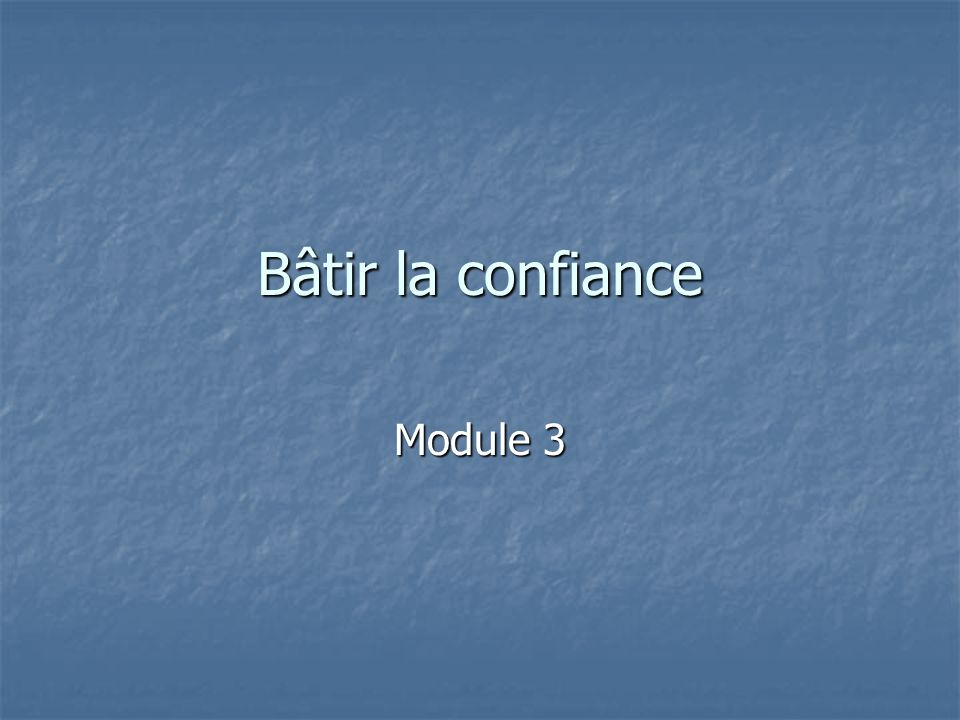 Bâtir la confiance Module 3