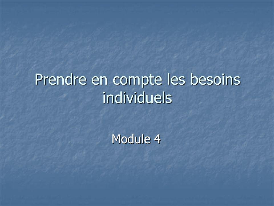 Prendre en compte les besoins individuels Module 4 Module 4