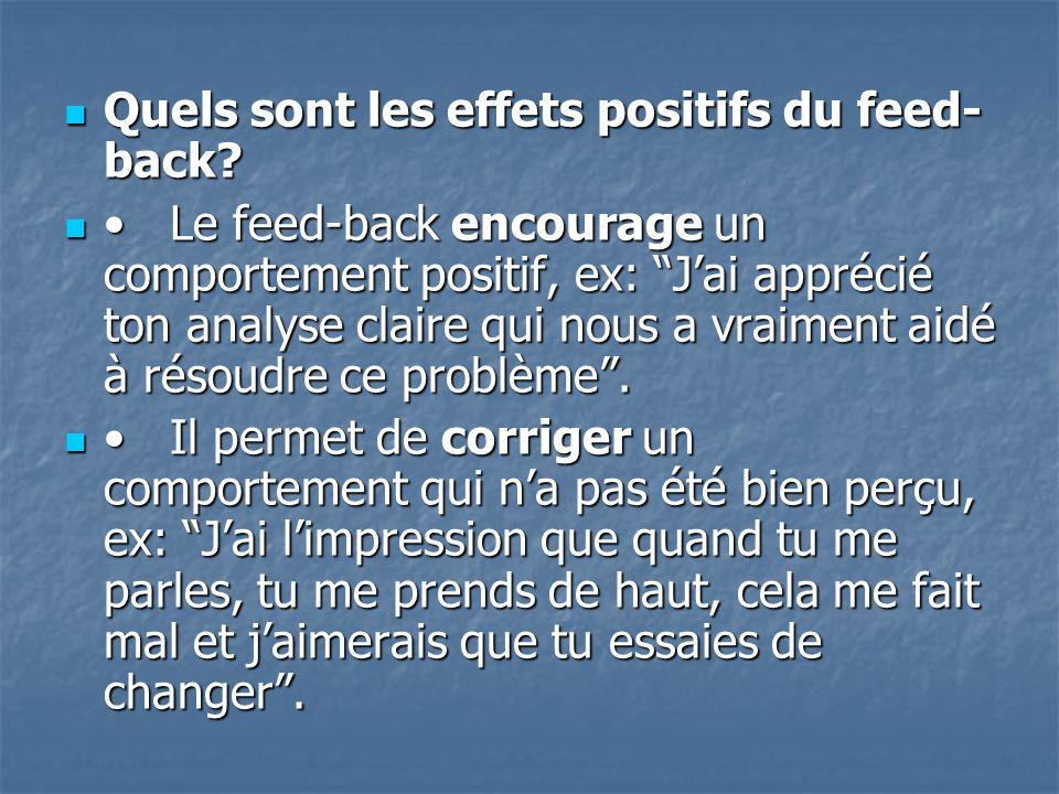 Quels sont les effets positifs du feed- back? Quels sont les effets positifs du feed- back? Le feed-back encourage un comportement positif, ex: Jai ap