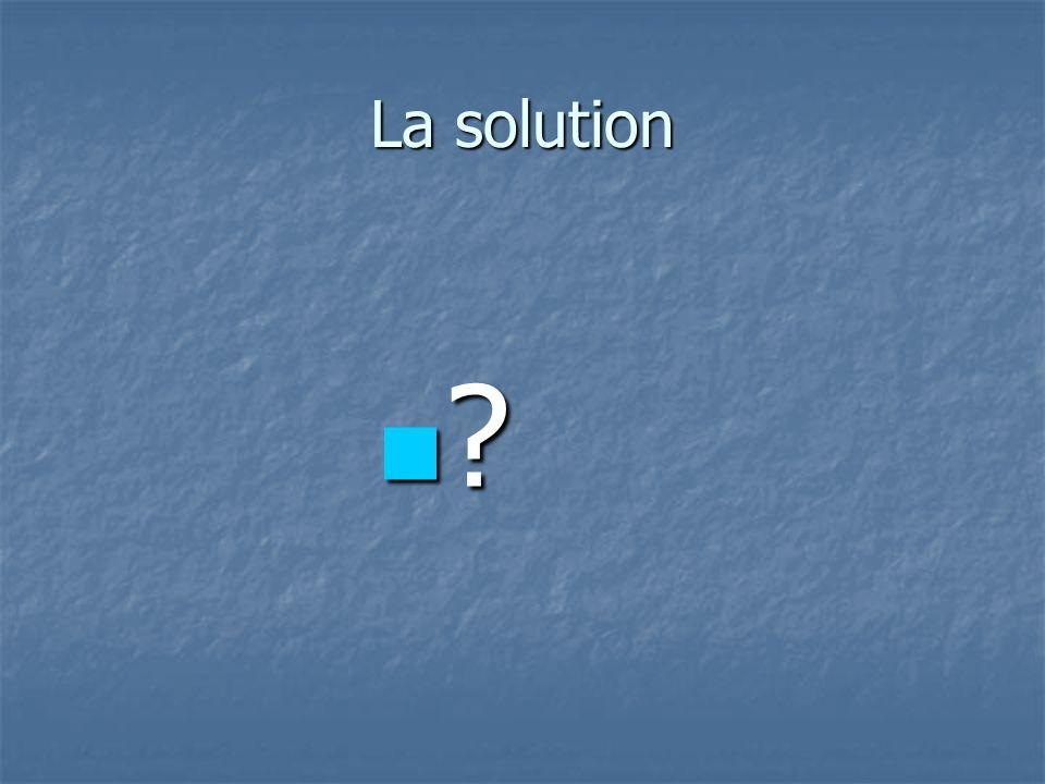 La solution ?