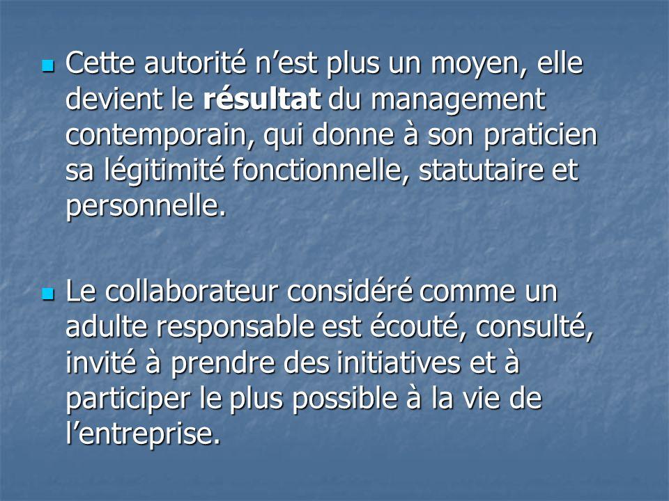 Cette autorité nest plus un moyen, elle devient le résultat du management contemporain, qui donne à son praticien sa légitimité fonctionnelle, statuta