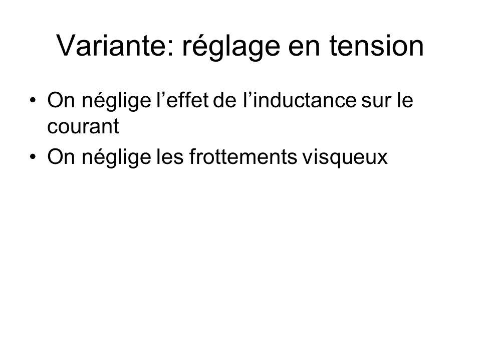 Variante: réglage en tension On néglige leffet de linductance sur le courant On néglige les frottements visqueux