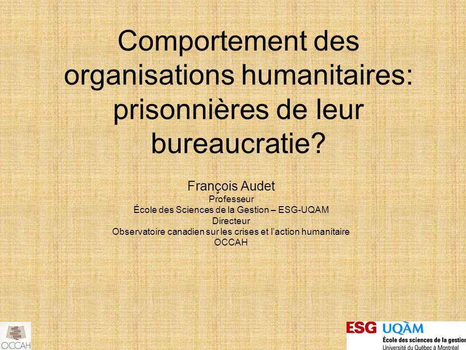 Comportement des organisations humanitaires: prisonnières de leur bureaucratie? François Audet Professeur École des Sciences de la Gestion – ESG-UQAM