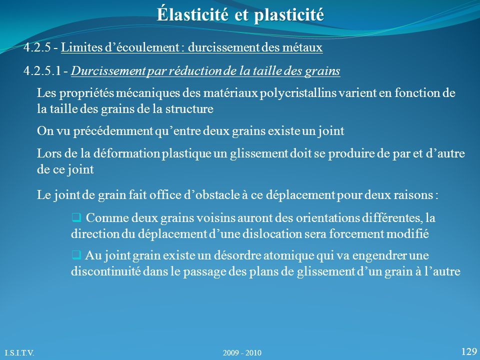 129 Élasticité et plasticité 4.2.5 - Limites découlement : durcissement des métaux Les propriétés mécaniques des matériaux polycristallins varient en