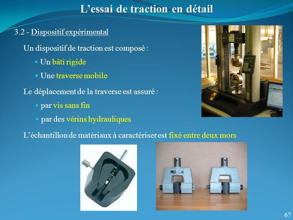 67 Lessai de traction en détail 3.2 - Dispositif expérimental Un dispositif de traction est composé : Un bâti rigide Une traverse mobile Le déplacemen