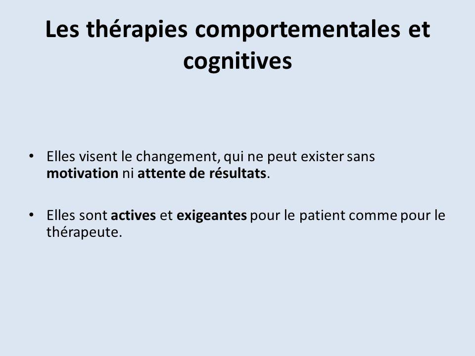 Les thérapies comportementales et cognitives Elles visent le changement, qui ne peut exister sans motivation ni attente de résultats.