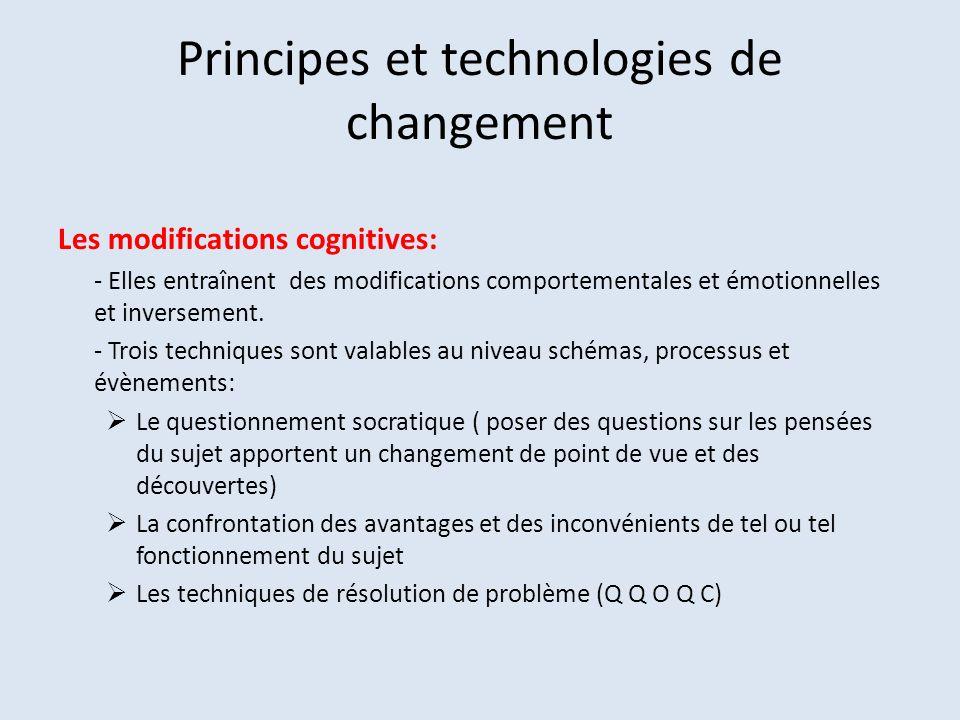Principes et technologies de changement Les modifications cognitives: - Elles entraînent des modifications comportementales et émotionnelles et inversement.