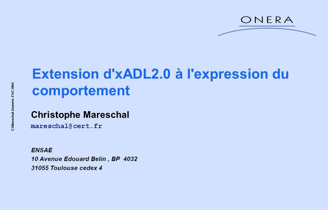 Extension d'xADL2.0 à l'expression du comportement Christophe Mareschal mareschal@cert.fr ENSAE 10 Avenue Edouard Belin, BP 4032 31055 Toulouse cedex