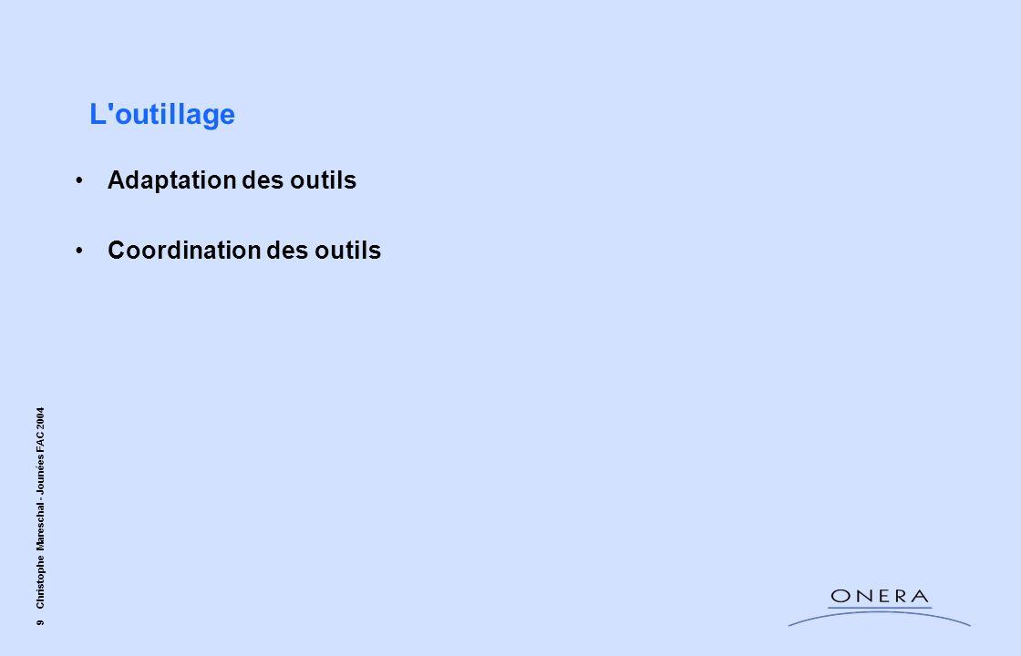 9 Christophe Mareschal - Jounées FAC 2004 Adaptation des outils Coordination des outils L'outillage