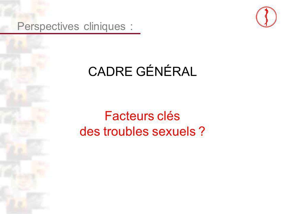 D110 : Modèles : Homme 23 : Clinique 1 Perspectives cliniques : CADRE GÉNÉRAL Facteurs clés des troubles sexuels ?