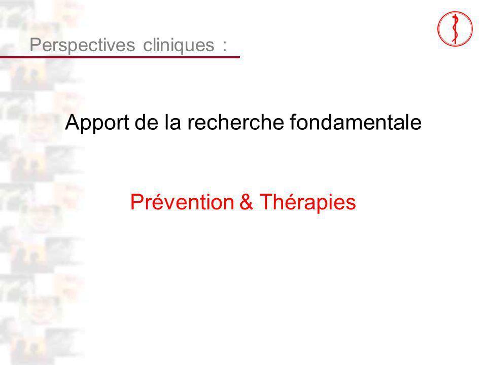 D119 : Modèles : Homme 23 : Clinique 9 Perspectives cliniques : Apport de la recherche fondamentale Prévention & Thérapies