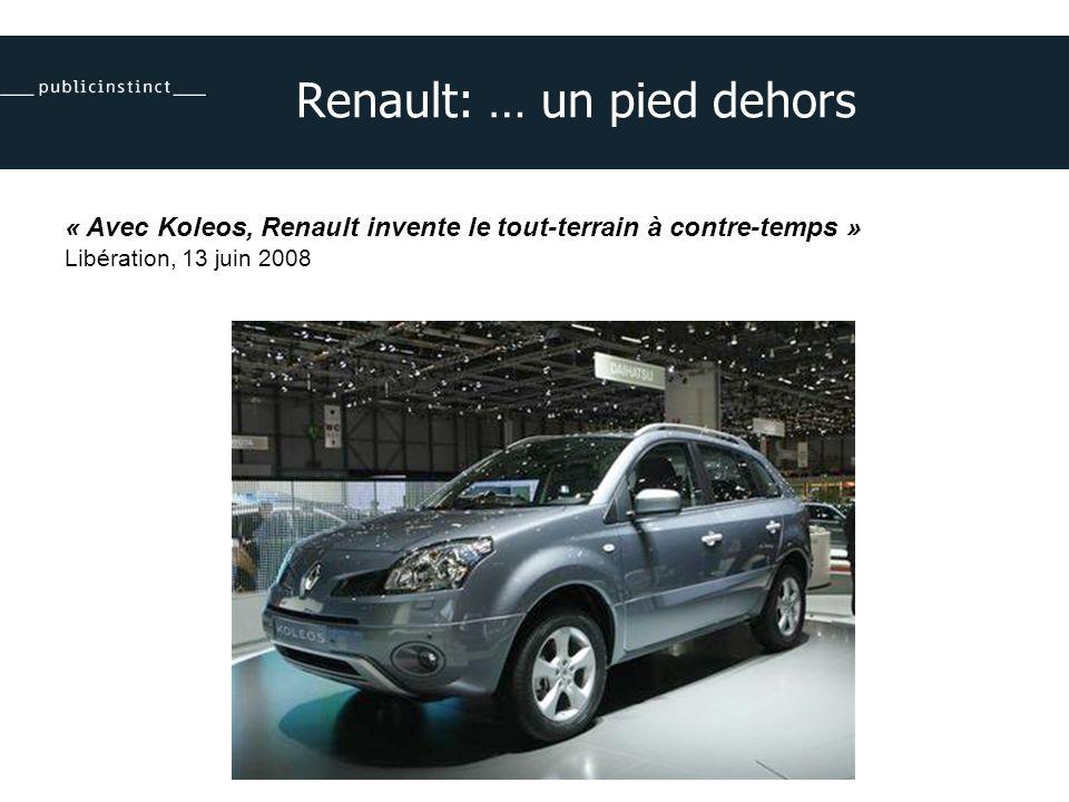 Renault: … un pied dehors « Avec Koleos, Renault invente le tout-terrain à contre-temps » Libération, 13 juin 2008