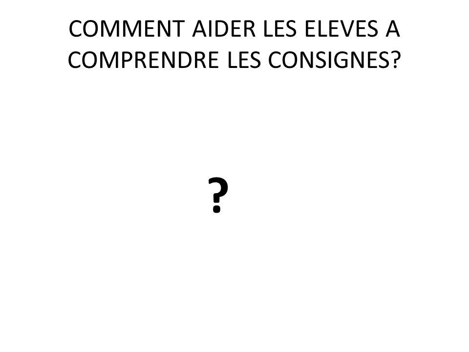 COMMENT AIDER LES ELEVES A COMPRENDRE LES CONSIGNES? ?