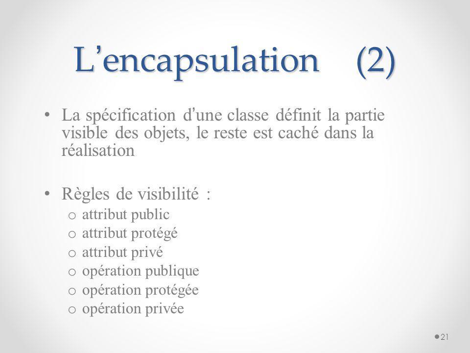 L encapsulation(1) Chaque objet encapsule des données dans son état Le type des données encapsulées et les opérations applicables à un objet sont décr