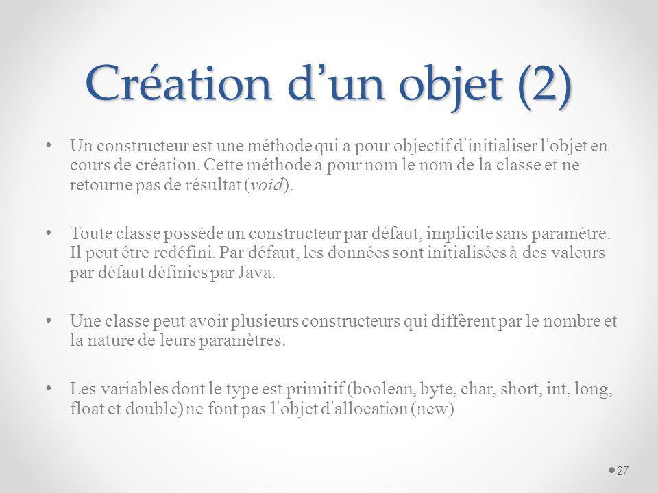 Création d'un objet (1) Pour créer un objet, on instancie une classe en appliquant l'opérateur new sur un de ses constructeurs. Une nouvelle instance