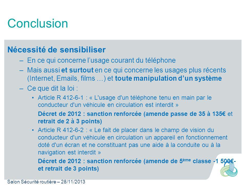 Salon Sécurité routière – 28/11/2013 Conclusion Nécessité de sensibiliser –En ce qui concerne lusage courant du téléphone –Mais aussi et surtout en ce