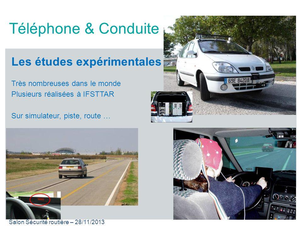 Salon Sécurité routière – 28/11/2013 Téléphone & Conduite Les études expérimentales Très nombreuses dans le monde Plusieurs réalisées à IFSTTAR Sur si
