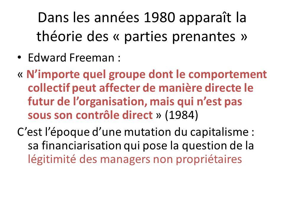 Dans les années 1980 apparaît la théorie des « parties prenantes » Edward Freeman : « Nimporte quel groupe dont le comportement collectif peut affecte
