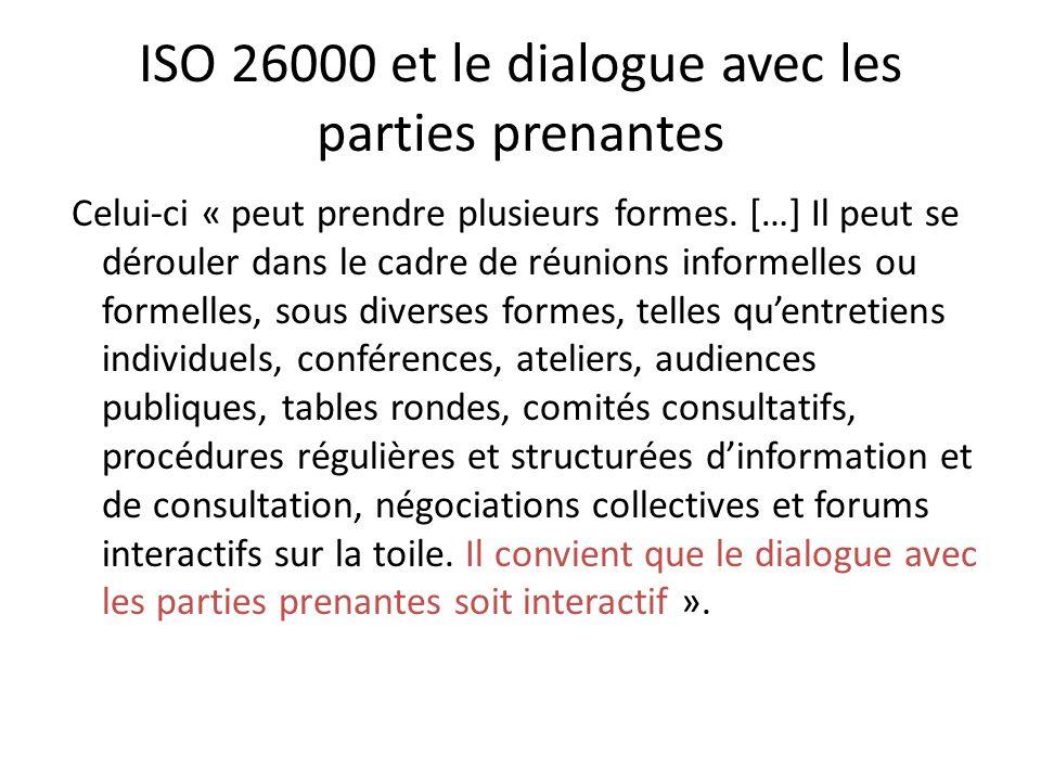 ISO 26000 et le dialogue avec les parties prenantes Celui-ci « peut prendre plusieurs formes. […] Il peut se dérouler dans le cadre de réunions inform