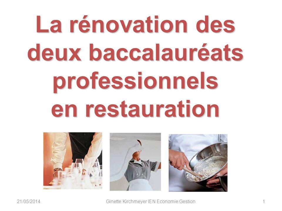 21/05/20141 La rénovation des deux baccalauréats professionnels en restauration Ginette Kirchmeyer IEN Economie Gestion