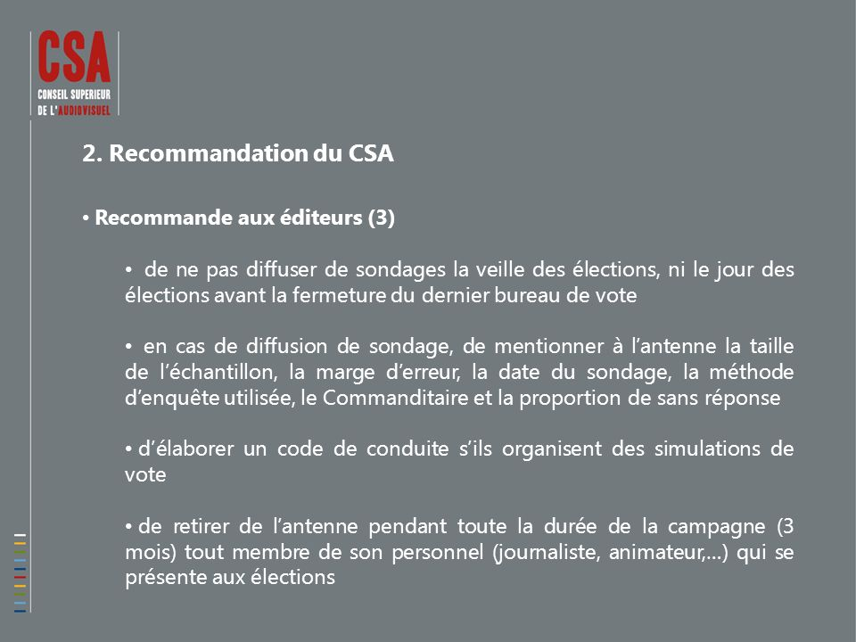 2. Recommandation du CSA Recommande aux éditeurs (3) de ne pas diffuser de sondages la veille des élections, ni le jour des élections avant la fermetu