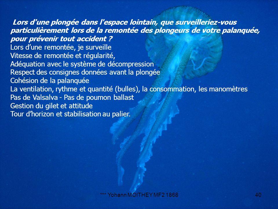 *** Yohann MOITHEY MF2 186840 Lors d'une plongée dans l'espace lointain, que surveilleriez-vous particulièrement lors de la remontée des plongeurs de