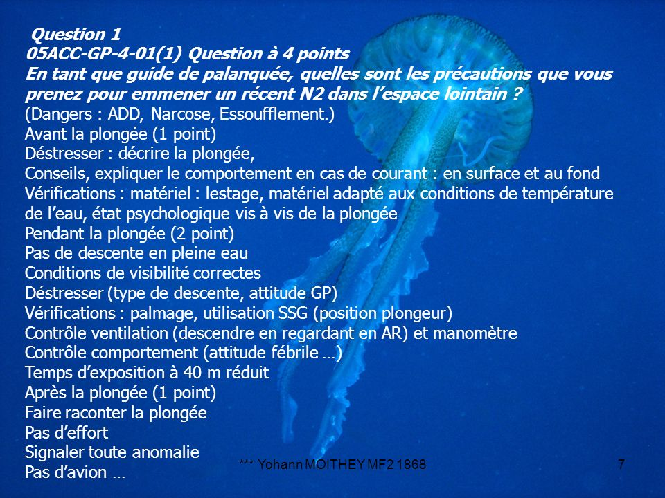 *** Yohann MOITHEY MF2 18687 Question 1 05ACC-GP-4-01(1) Question à 4 points En tant que guide de palanquée, quelles sont les précautions que vous pre