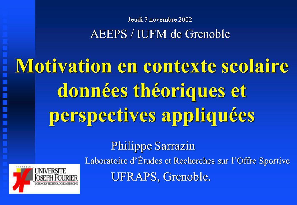 Motivation en contexte scolaire données théoriques et perspectives appliquées Philippe Sarrazin Philippe Sarrazin Laboratoire dÉtudes et Recherches su