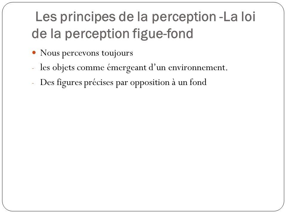 Les principes de la perception - La loi de la fermeture Notre perception est complète.