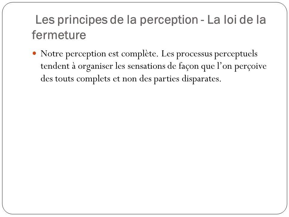 Les principes de la perception – La loi de la continuité On tend à rattacher chaque sensation à celle qui la précédée, à percevoir les objets ou les situations comme des configurations continues.